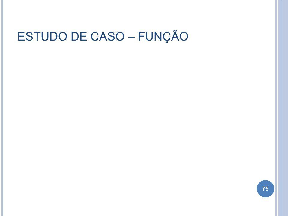 ESTUDO DE CASO – FUNÇÃO