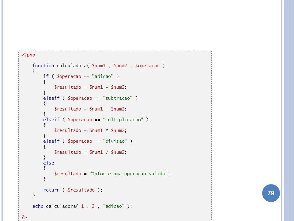 < php function calculadora( $num1 , $num2 , $operacao ) { if ( $operacao == adicao ) $resultado = $num1 + $num2;