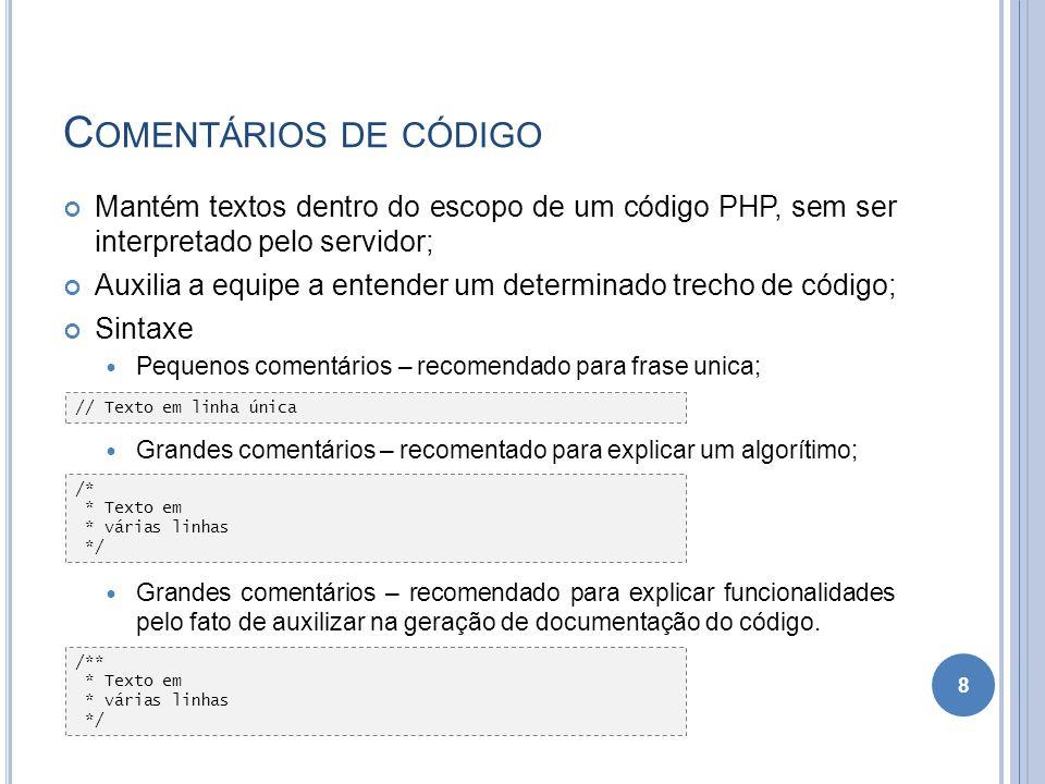 Comentários de código Mantém textos dentro do escopo de um código PHP, sem ser interpretado pelo servidor;