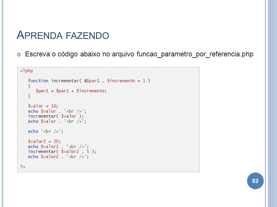 Aprenda fazendo Escreva o código abaixo no arquivo funcao_parametro_por_referencia.php. < php. function incrementar( &$par1 , $incremento = 1 )