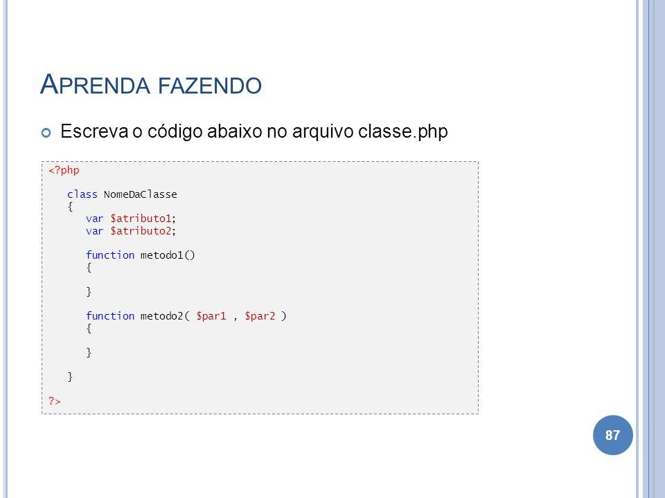 Aprenda fazendo Escreva o código abaixo no arquivo classe.php < php