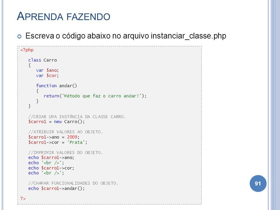 Aprenda fazendo Escreva o código abaixo no arquivo instanciar_classe.php. < php. class Carro. { var $ano;