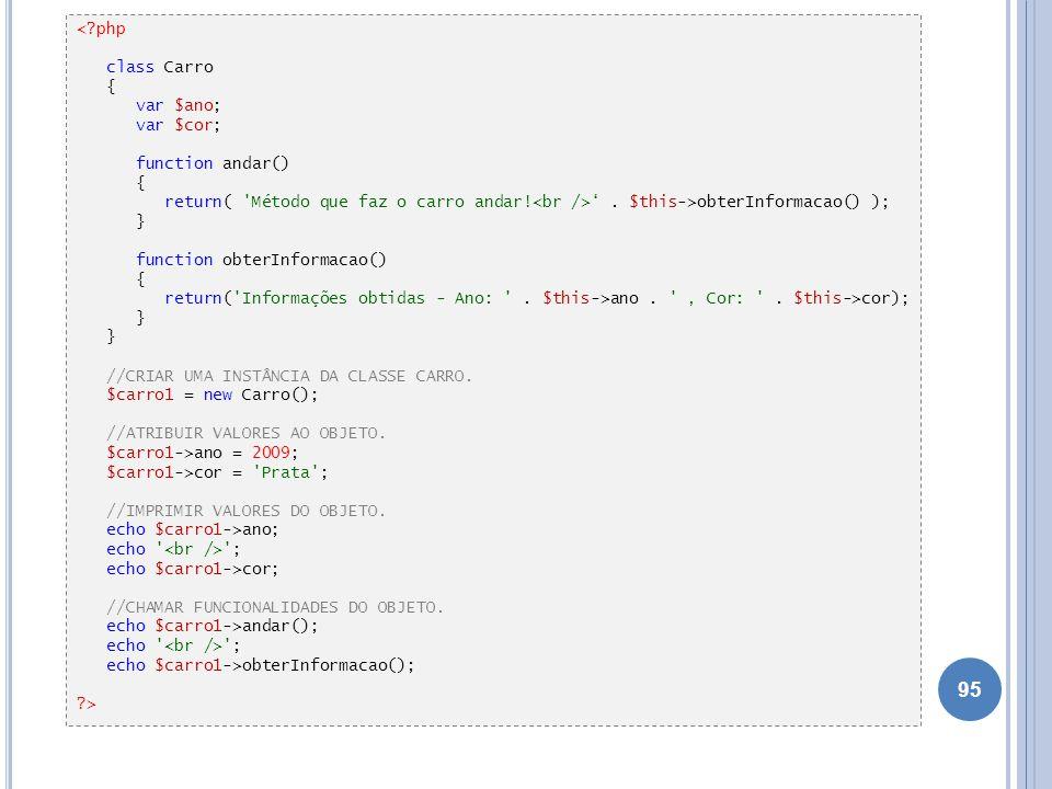 < php class Carro. { var $ano; var $cor; function andar() return( Método que faz o carro andar!<br />' . $this->obterInformacao() );