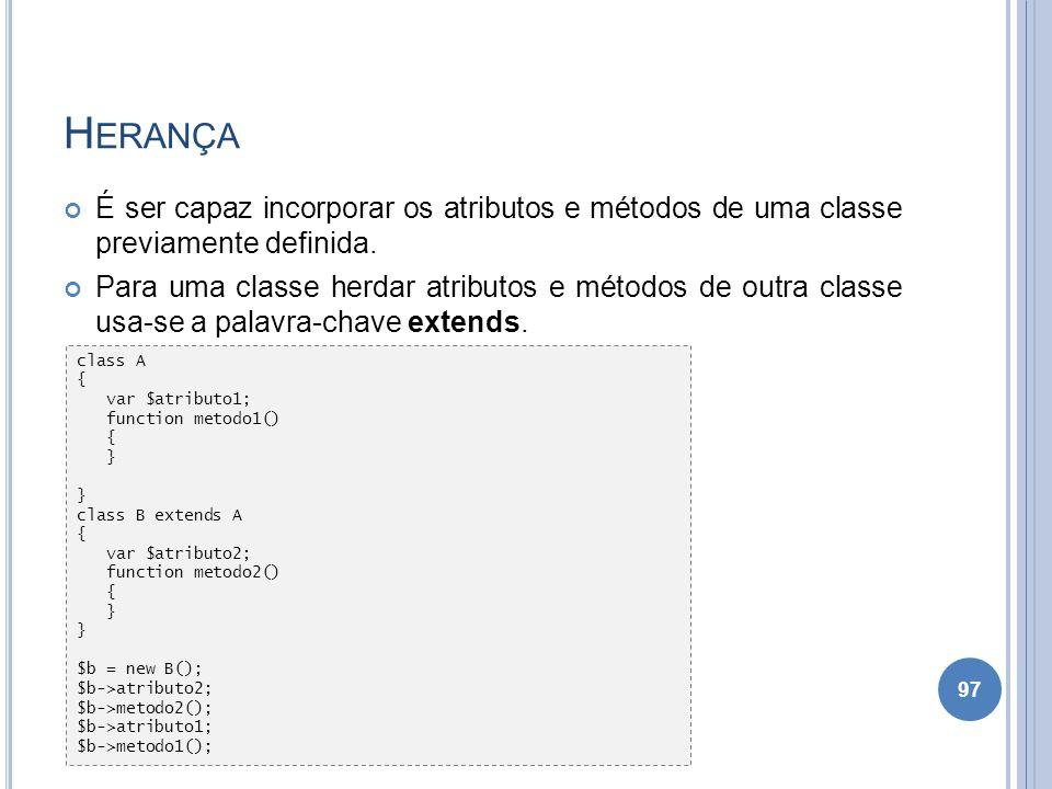 Herança É ser capaz incorporar os atributos e métodos de uma classe previamente definida.