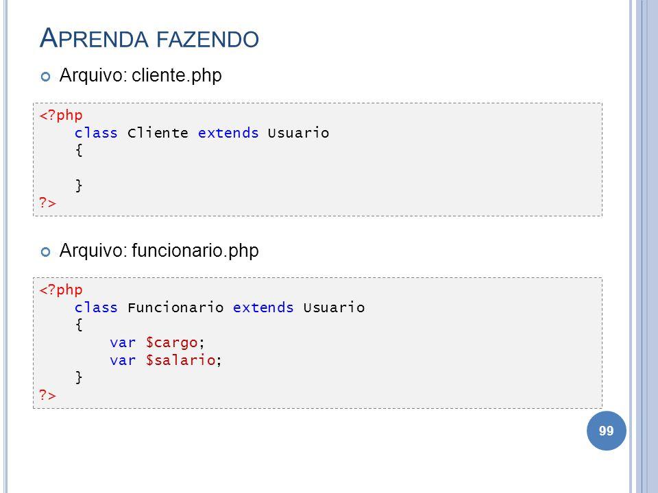 Aprenda fazendo Arquivo: cliente.php Arquivo: funcionario.php < php