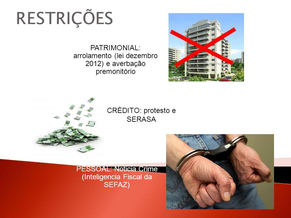 RESTRIÇÕES PATRIMONIAL: arrolamento (lei dezembro 2012) e averbação premonitório. CRÉDITO: protesto e SERASA.