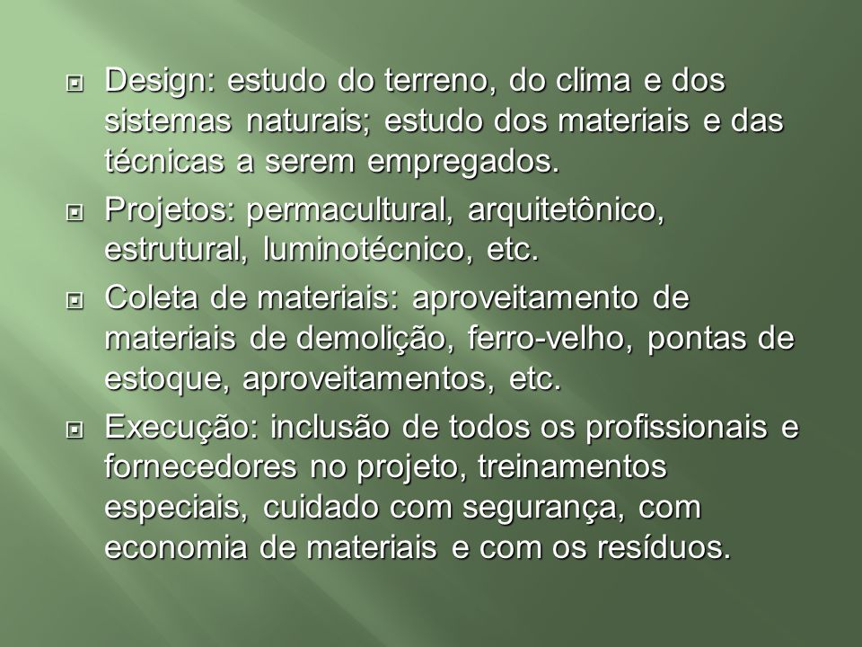 Design: estudo do terreno, do clima e dos sistemas naturais; estudo dos materiais e das técnicas a serem empregados.