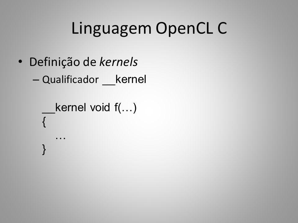 Linguagem OpenCL C Definição de kernels