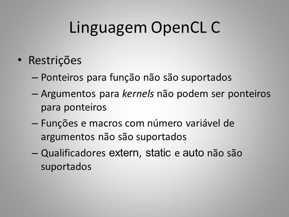 Linguagem OpenCL C Restrições Ponteiros para função não são suportados