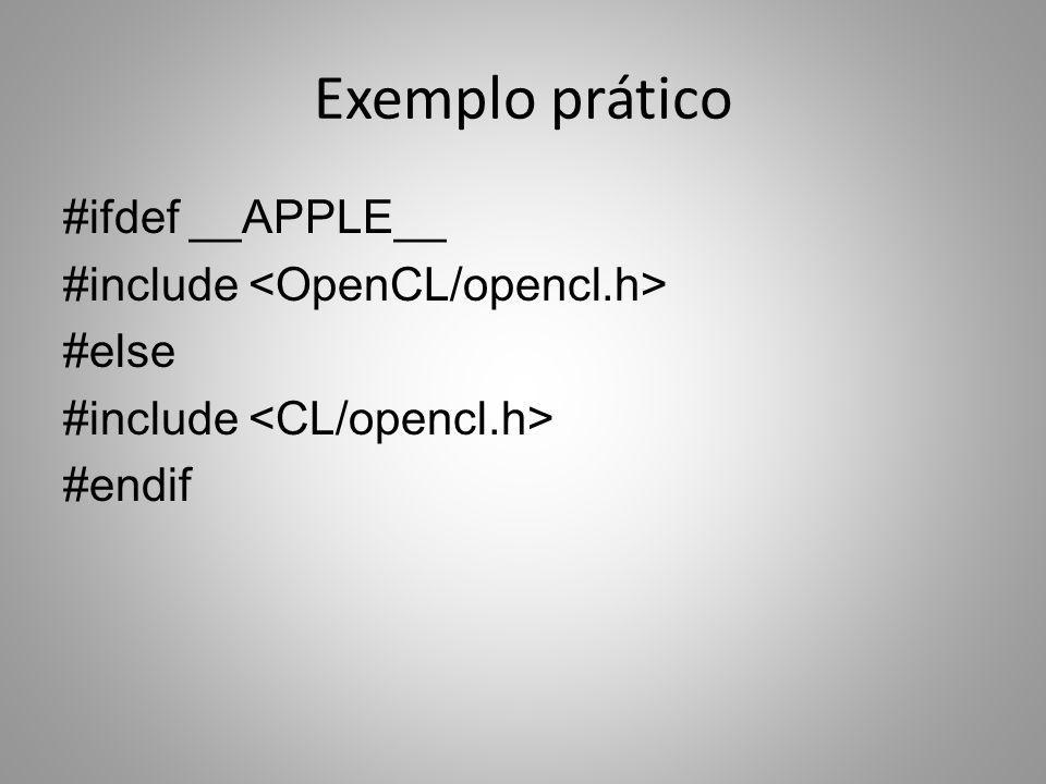 Exemplo prático #ifdef __APPLE__ #include <OpenCL/opencl.h> #else #include <CL/opencl.h> #endif