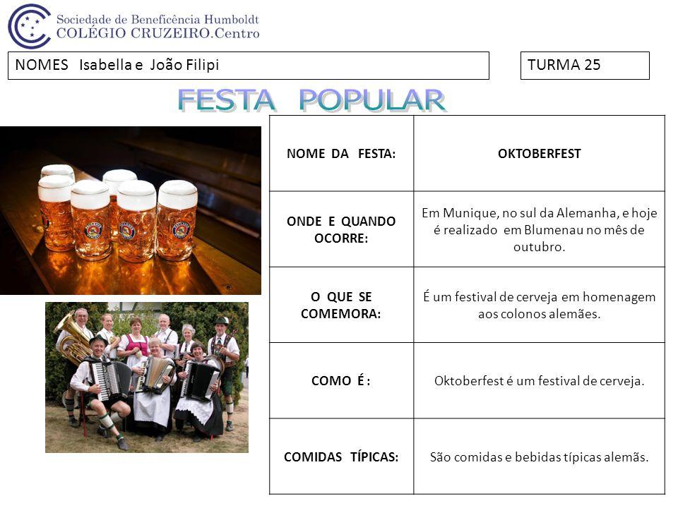 FESTA POPULAR NOMES Isabella e João Filipi TURMA 25 NOME DA FESTA: