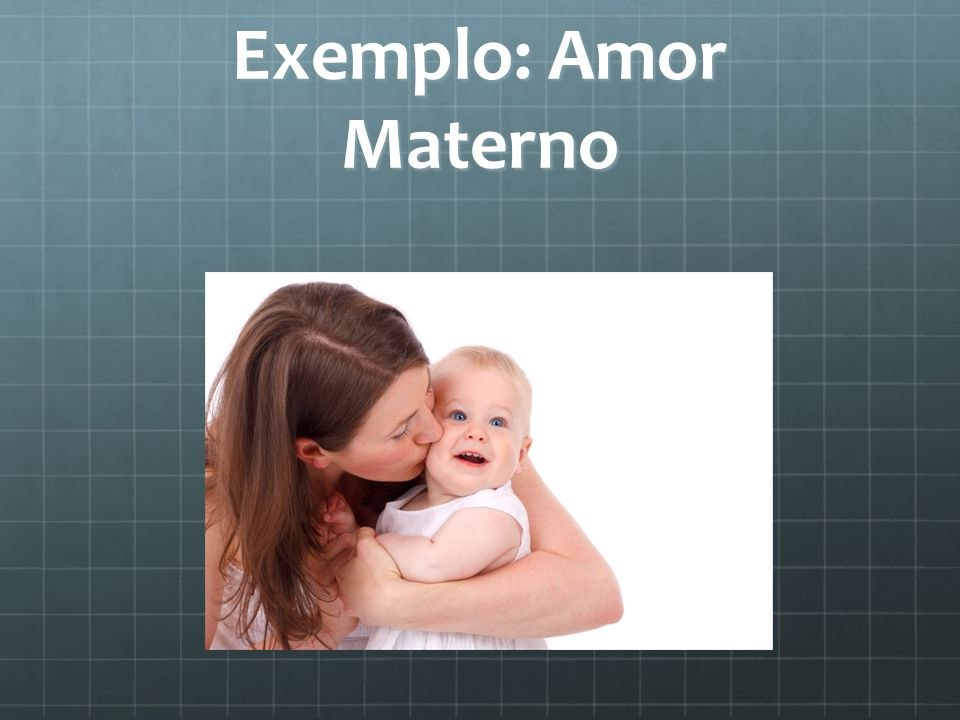 Exemplo: Amor Materno
