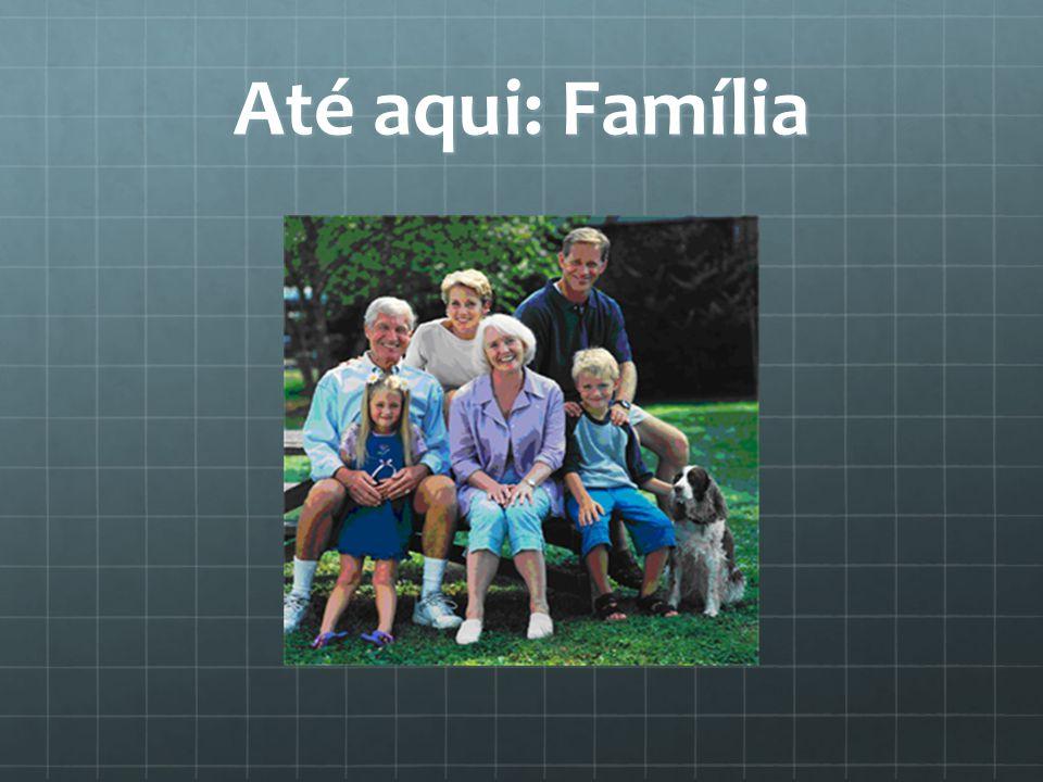 Até aqui: Família