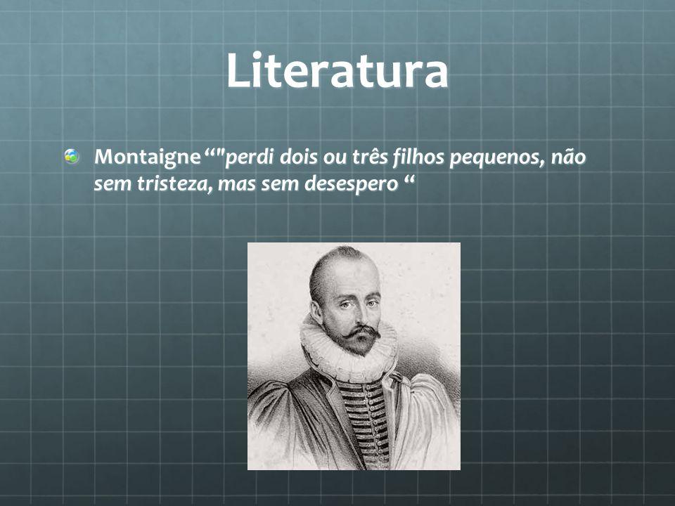 Literatura Montaigne perdi dois ou três filhos pequenos, não sem tristeza, mas sem desespero