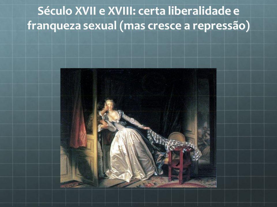 Século XVII e XVIII: certa liberalidade e franqueza sexual (mas cresce a repressão)