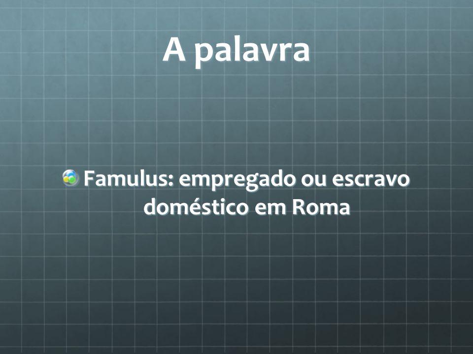 Famulus: empregado ou escravo doméstico em Roma