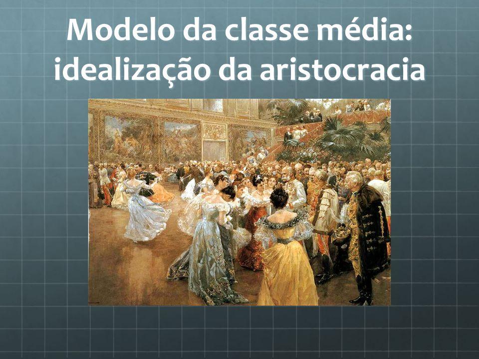 Modelo da classe média: idealização da aristocracia