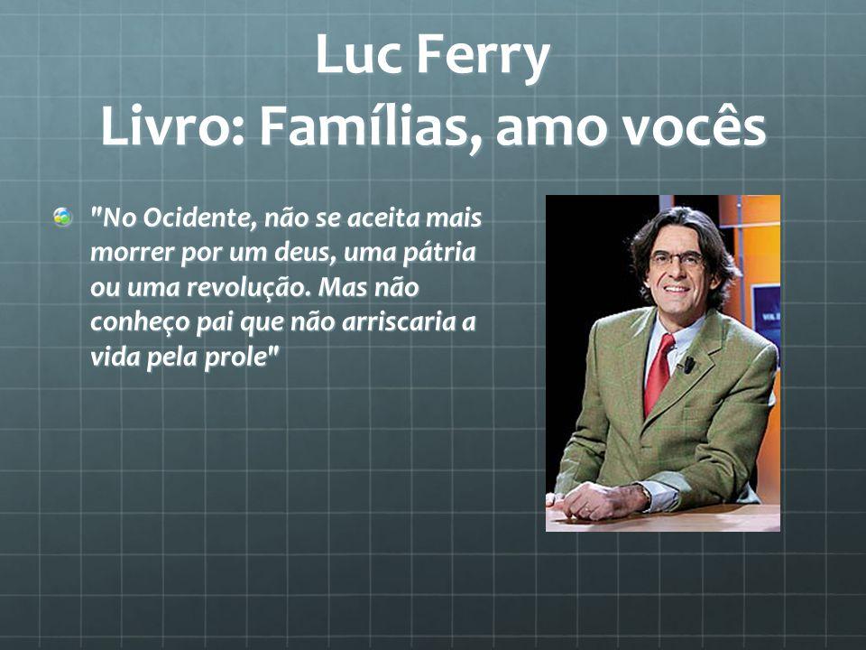 Luc Ferry Livro: Famílias, amo vocês