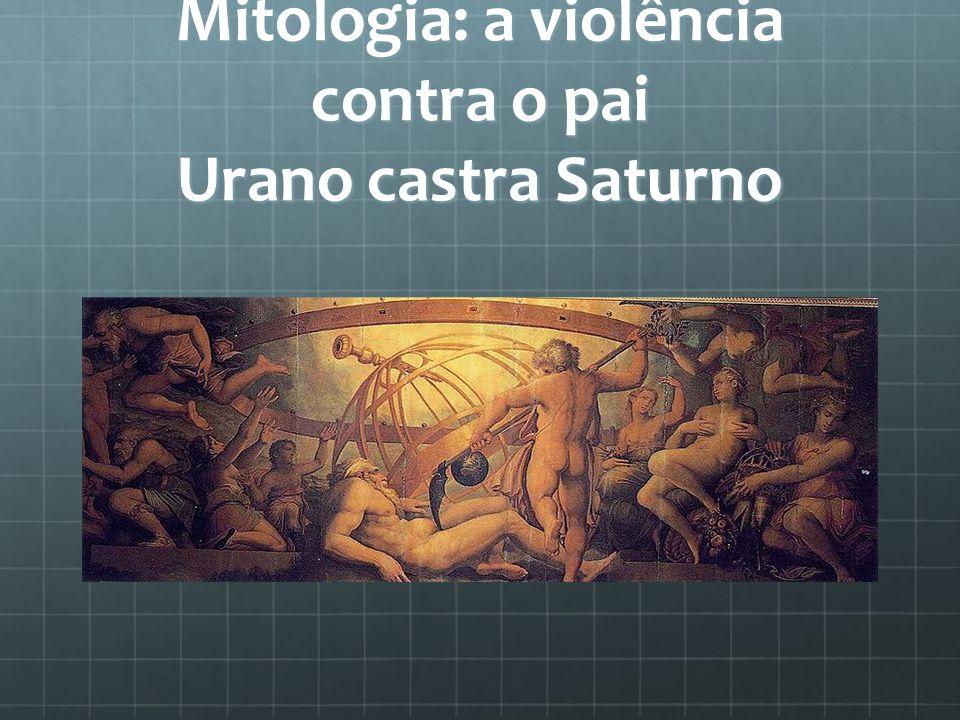 Mitologia: a violência contra o pai Urano castra Saturno