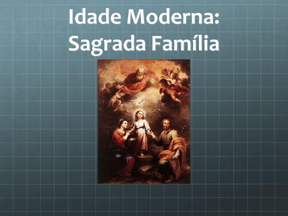 Idade Moderna: Sagrada Família