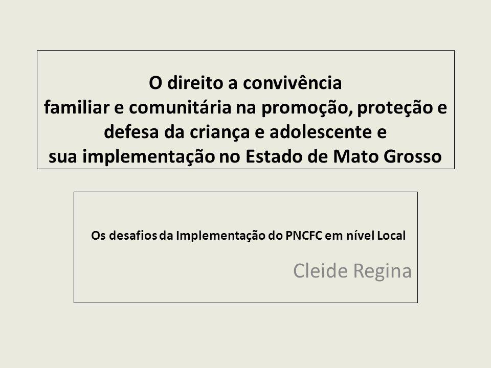 O direito a convivência familiar e comunitária na promoção, proteção e defesa da criança e adolescente e sua implementação no Estado de Mato Grosso Os desafios da Implementação do PNCFC em nível Local