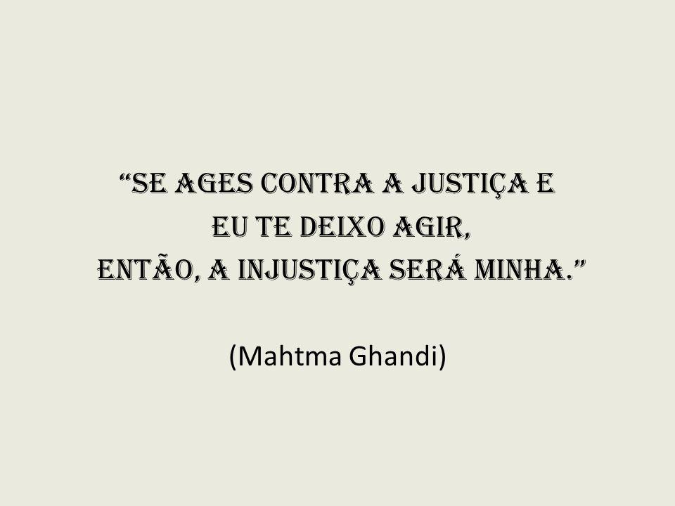 Se ages contra a Justiça e eu te deixo agir,