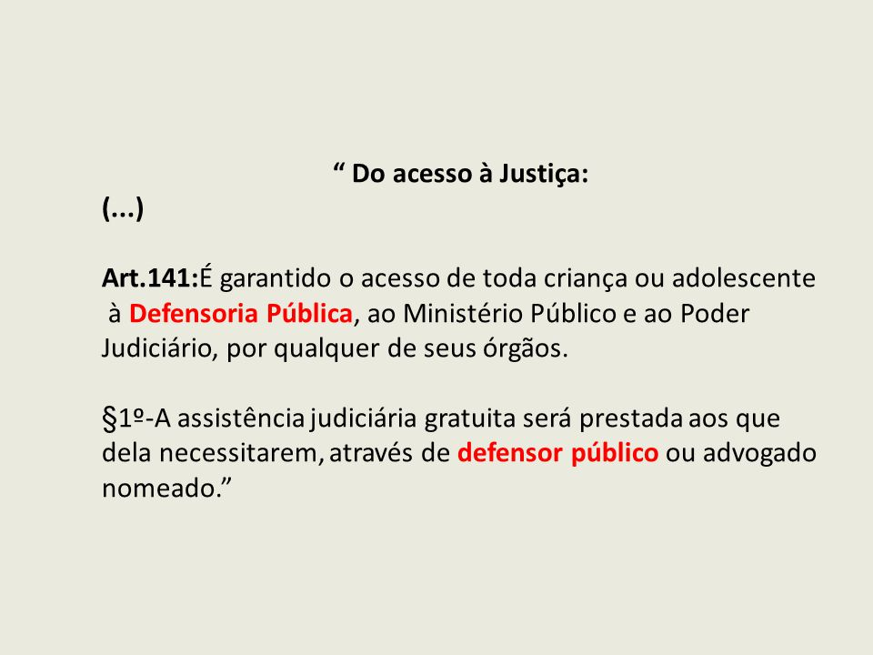 Do acesso à Justiça: (...) Art.141:É garantido o acesso de toda criança ou adolescente. à Defensoria Pública, ao Ministério Público e ao Poder.