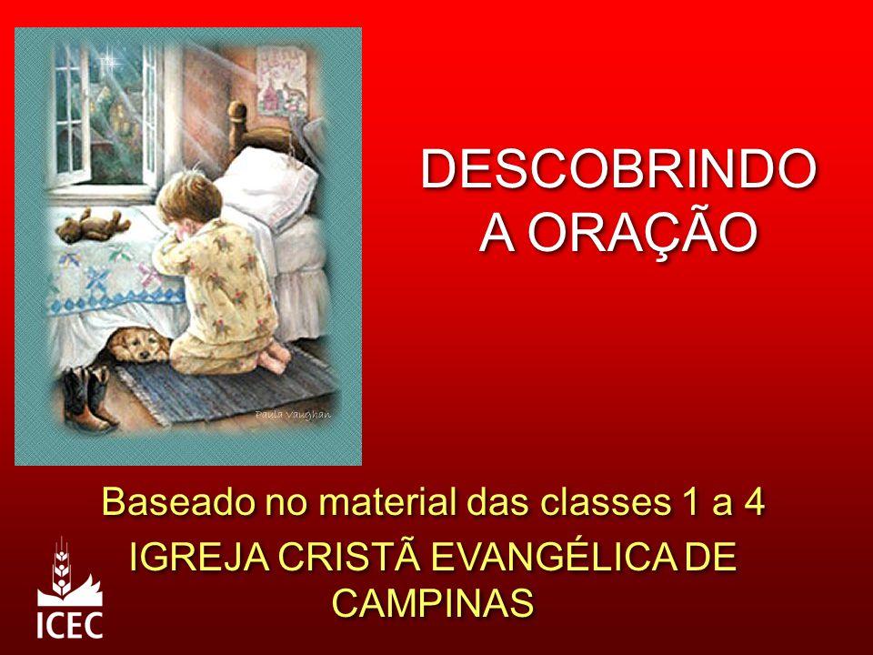DESCOBRINDO A ORAÇÃO Baseado no material das classes 1 a 4