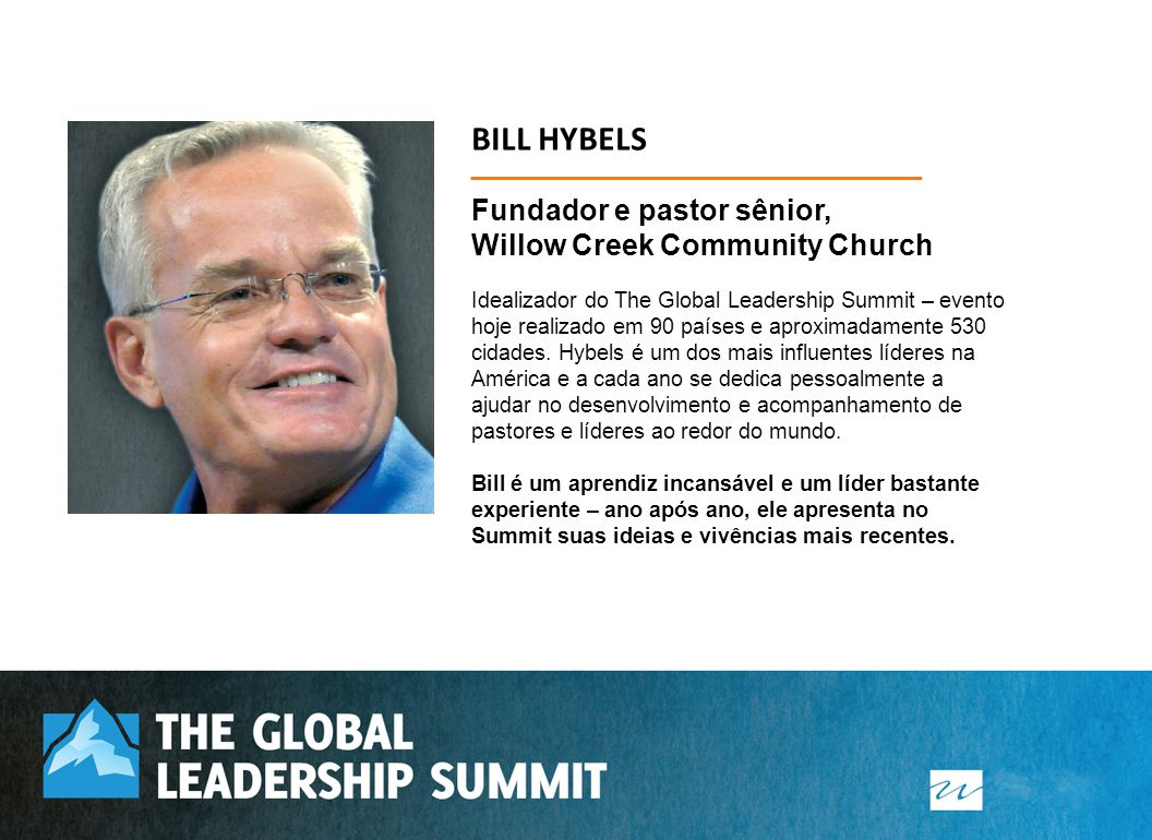 BILL HYBELS Fundador e pastor sênior, Willow Creek Community Church