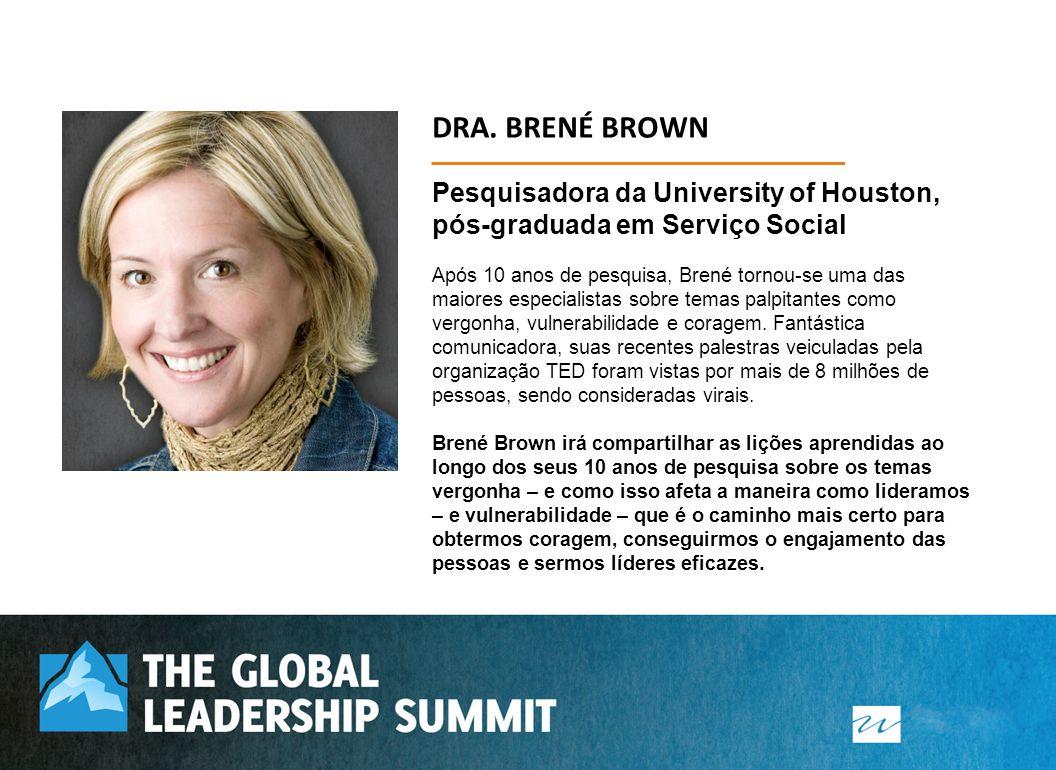 DRA. BRENÉ BROWN Pesquisadora da University of Houston, pós-graduada em Serviço Social.
