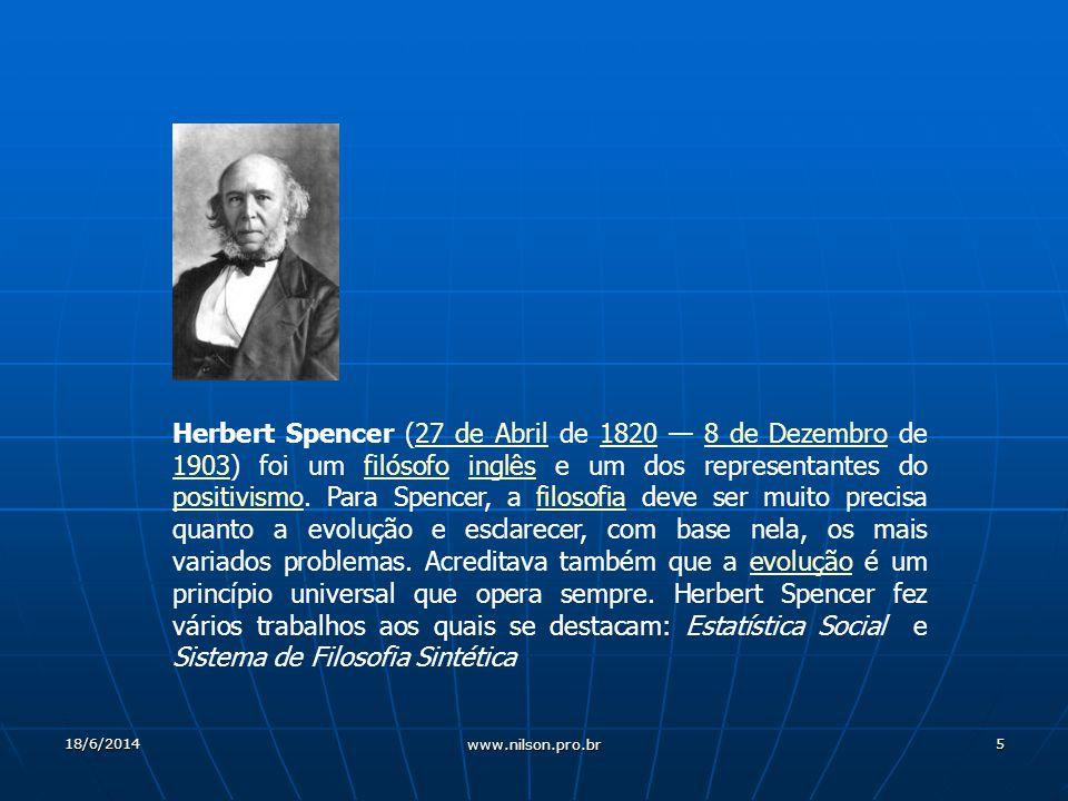 Herbert Spencer (27 de Abril de 1820 — 8 de Dezembro de 1903) foi um filósofo inglês e um dos representantes do positivismo. Para Spencer, a filosofia deve ser muito precisa quanto a evolução e esclarecer, com base nela, os mais variados problemas. Acreditava também que a evolução é um princípio universal que opera sempre. Herbert Spencer fez vários trabalhos aos quais se destacam: Estatística Social e Sistema de Filosofia Sintética