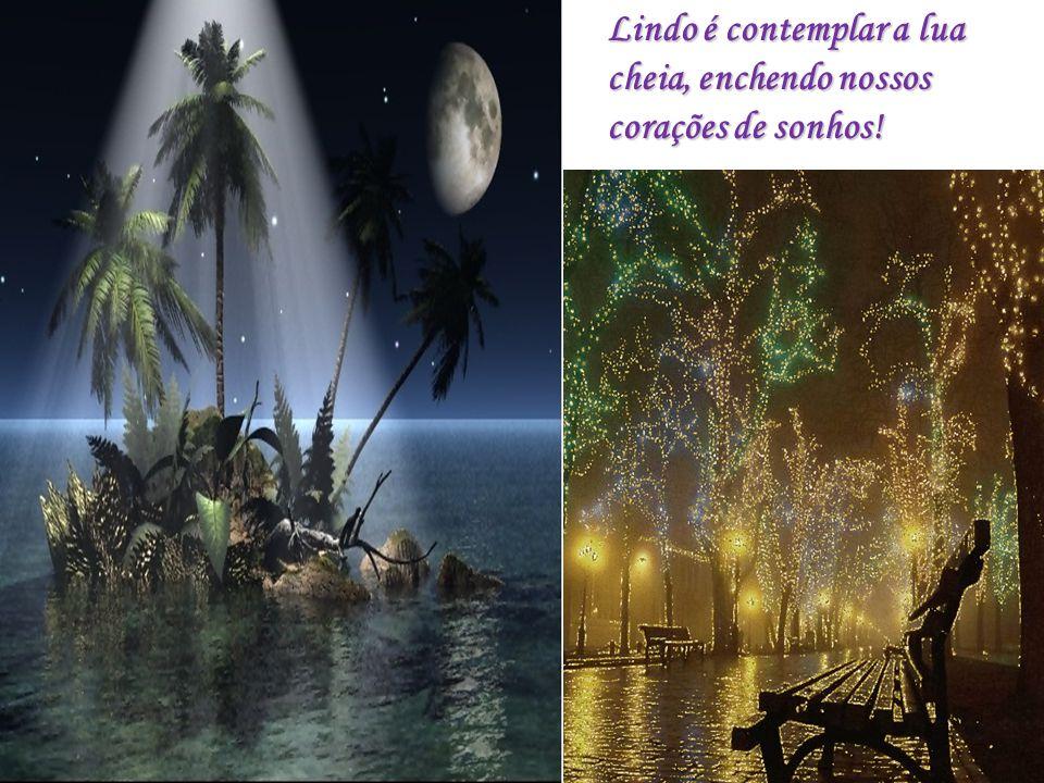 Lindo é contemplar a lua cheia, enchendo nossos corações de sonhos!