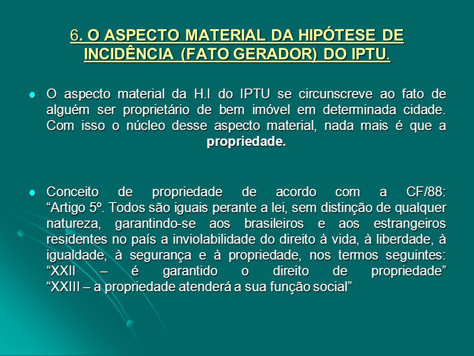 6. O ASPECTO MATERIAL DA HIPÓTESE DE INCIDÊNCIA (FATO GERADOR) DO IPTU.