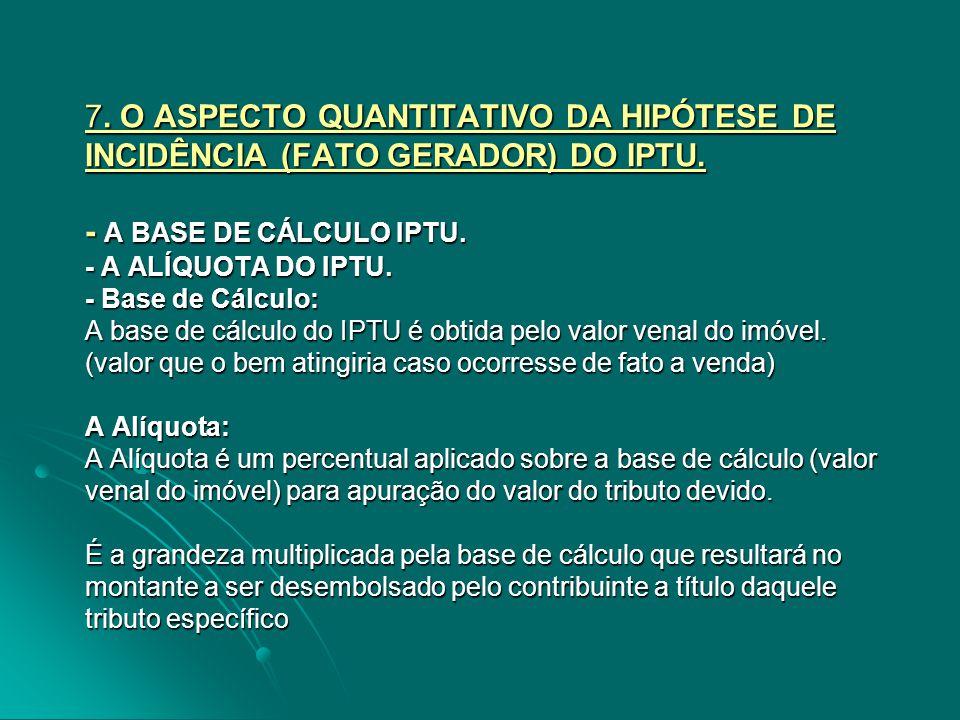 7. O ASPECTO QUANTITATIVO DA HIPÓTESE DE INCIDÊNCIA (FATO GERADOR) DO IPTU.