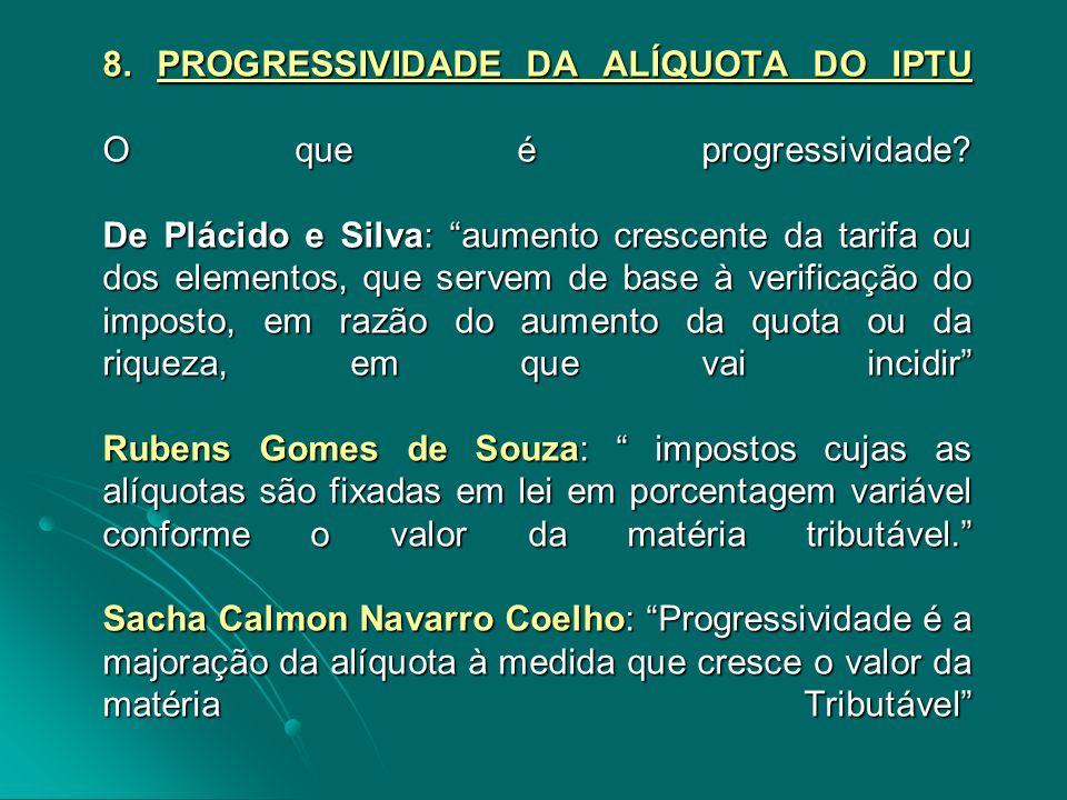 8. PROGRESSIVIDADE DA ALÍQUOTA DO IPTU O que é progressividade