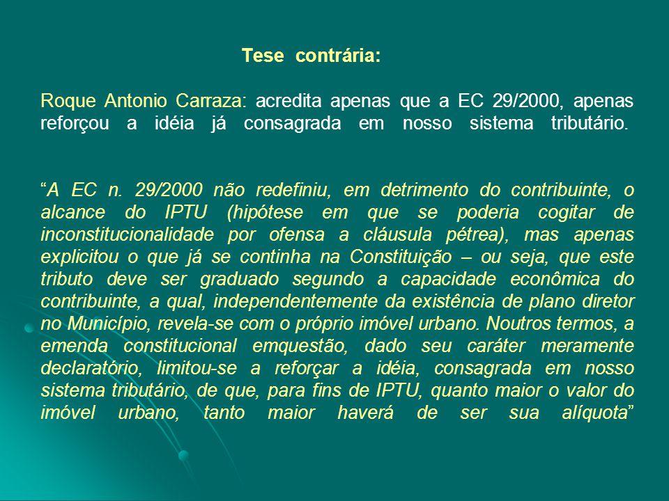 Tese contrária: Roque Antonio Carraza: acredita apenas que a EC 29/2000, apenas reforçou a idéia já consagrada em nosso sistema tributário. A EC n.