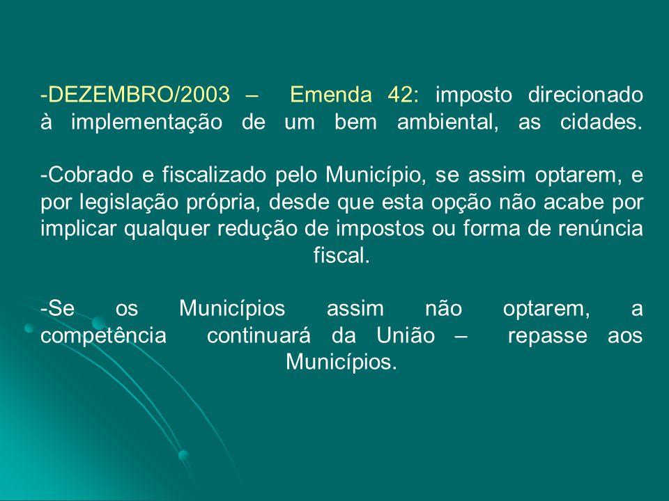 -DEZEMBRO/2003 – Emenda 42: imposto direcionado à implementação de um bem ambiental, as cidades.