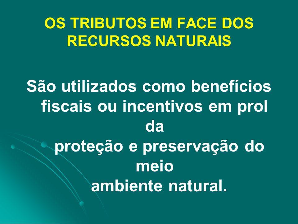 OS TRIBUTOS EM FACE DOS RECURSOS NATURAIS
