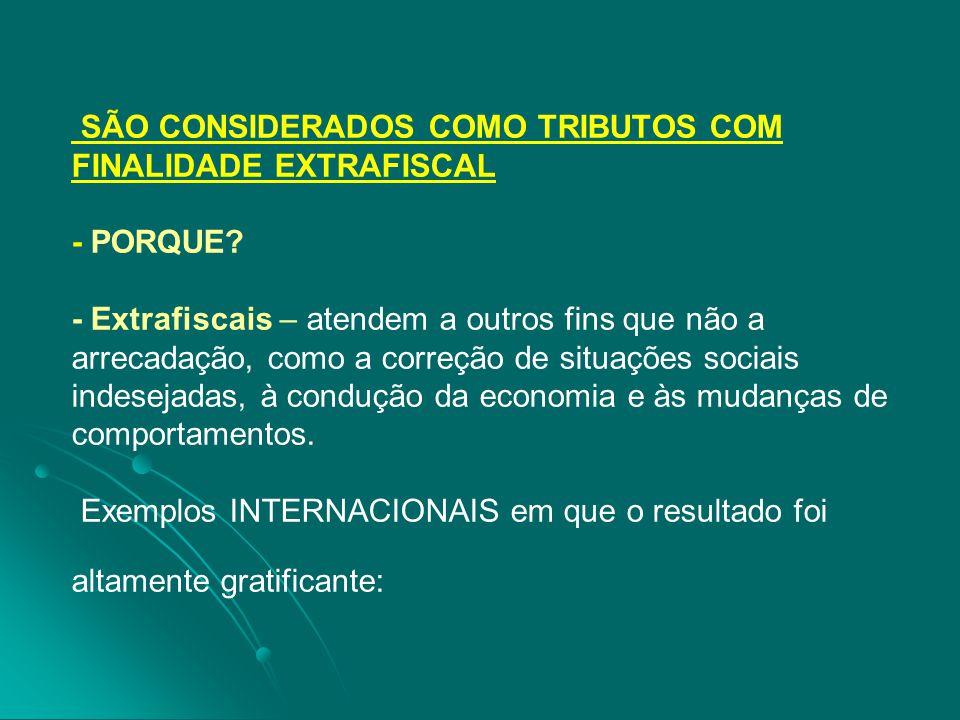 SÃO CONSIDERADOS COMO TRIBUTOS COM FINALIDADE EXTRAFISCAL - PORQUE