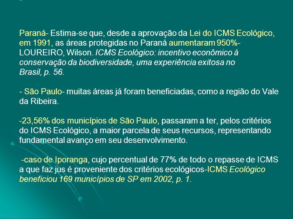 Paraná- Estima-se que, desde a aprovação da Lei do ICMS Ecológico, em 1991, as áreas protegidas no Paraná aumentaram 950%-LOUREIRO, Wilson.