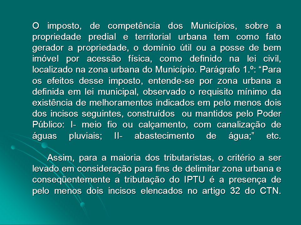 O imposto, de competência dos Municípios, sobre a propriedade predial e territorial urbana tem como fato gerador a propriedade, o domínio útil ou a posse de bem imóvel por acessão física, como definido na lei civil, localizado na zona urbana do Município.