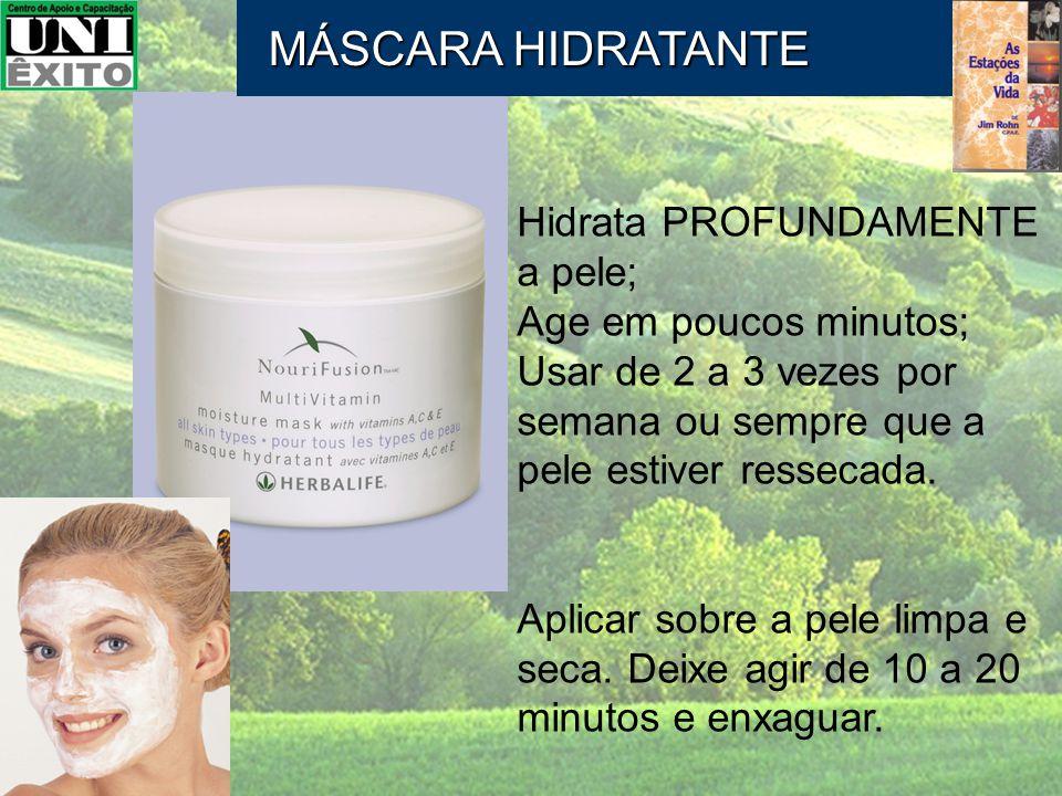MÁSCARA HIDRATANTE Hidrata PROFUNDAMENTE a pele;