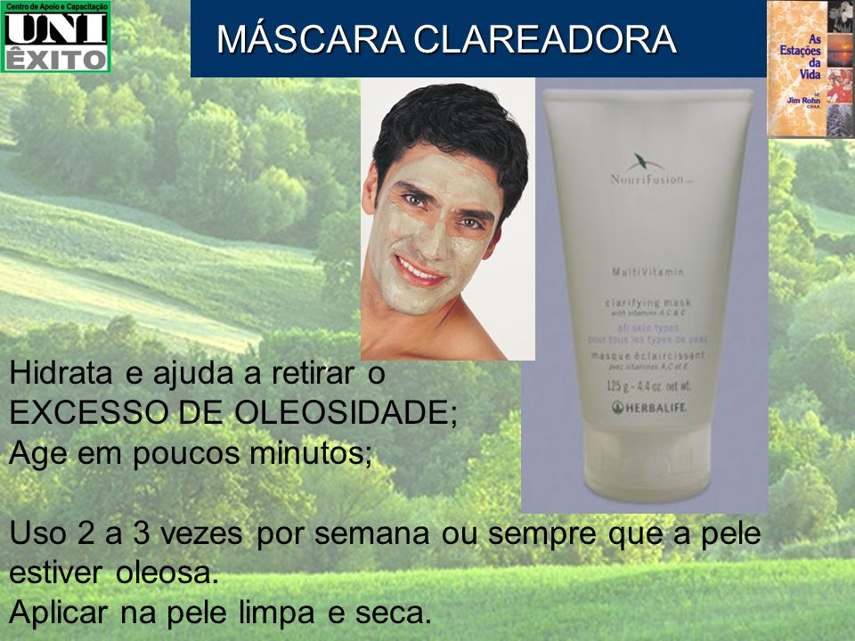 MÁSCARA CLAREADORA Hidrata e ajuda a retirar o EXCESSO DE OLEOSIDADE;