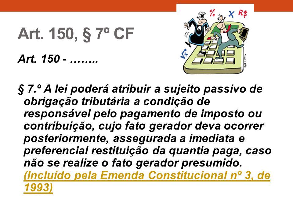 Art. 150, § 7º CF Art. 150 - ……..