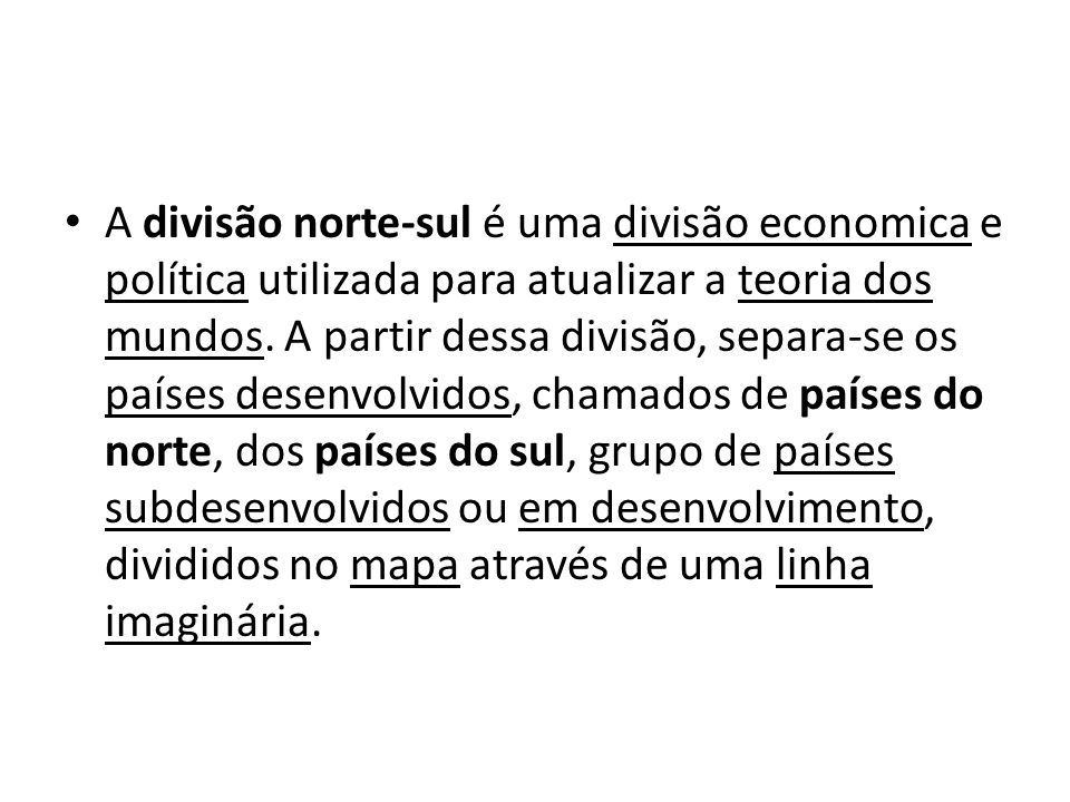 A divisão norte-sul é uma divisão economica e política utilizada para atualizar a teoria dos mundos.