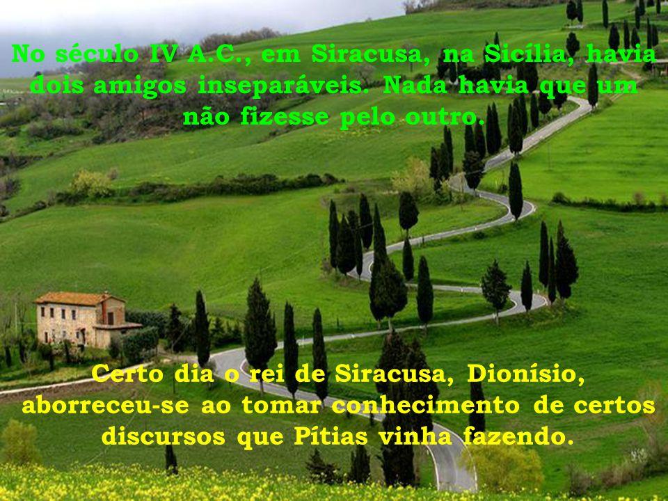 No século IV A.C., em Siracusa, na Sicília, havia dois amigos inseparáveis. Nada havia que um não fizesse pelo outro.