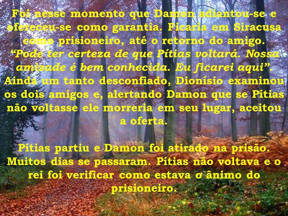 Foi nesse momento que Damon adiantou-se e ofereceu-se como garantia
