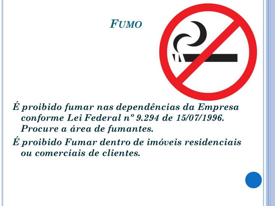 Fumo É proibido fumar nas dependências da Empresa conforme Lei Federal nº 9.294 de 15/07/1996. Procure a área de fumantes.