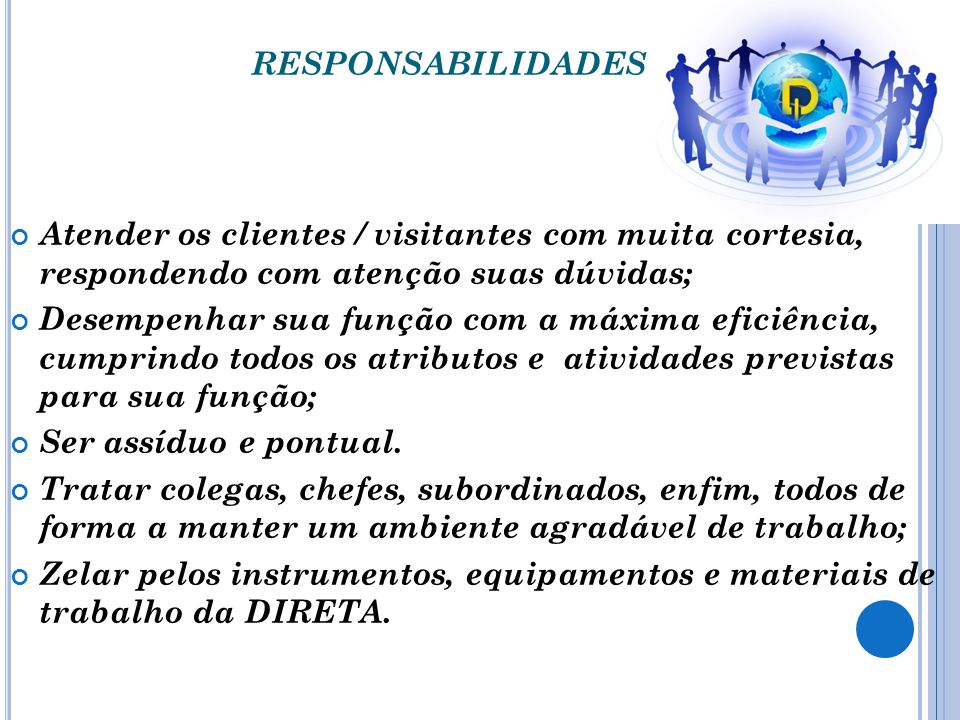 responsabilidades Atender os clientes / visitantes com muita cortesia, respondendo com atenção suas dúvidas;