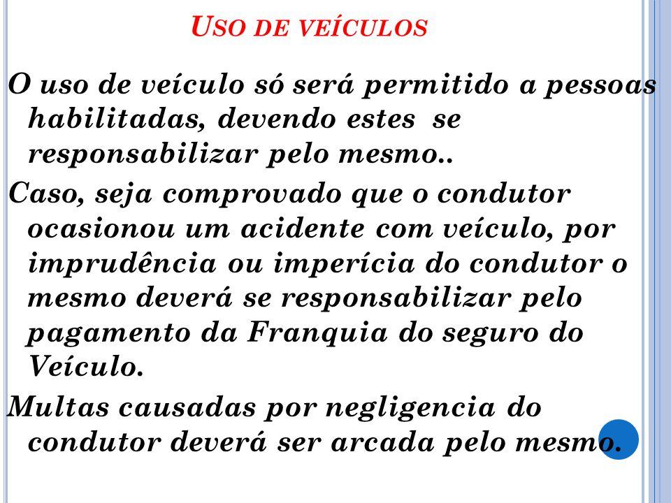 Uso de veículos O uso de veículo só será permitido a pessoas habilitadas, devendo estes se responsabilizar pelo mesmo..